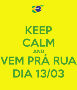 keep-calm-and-vem-prá-rua-dia-13-03